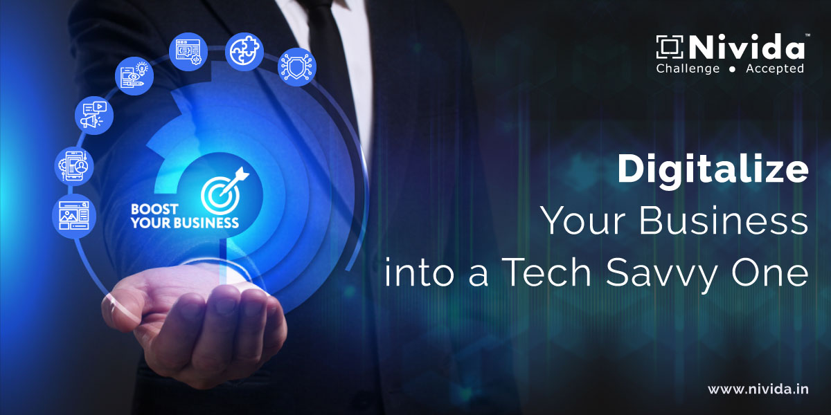 Digitalize Your Business into a Tech Savvy One, Now!