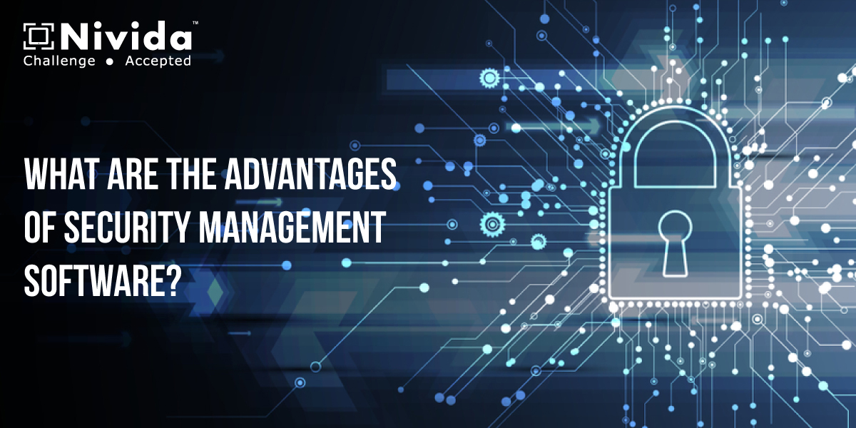 What are the Advantages of Security Management Software?